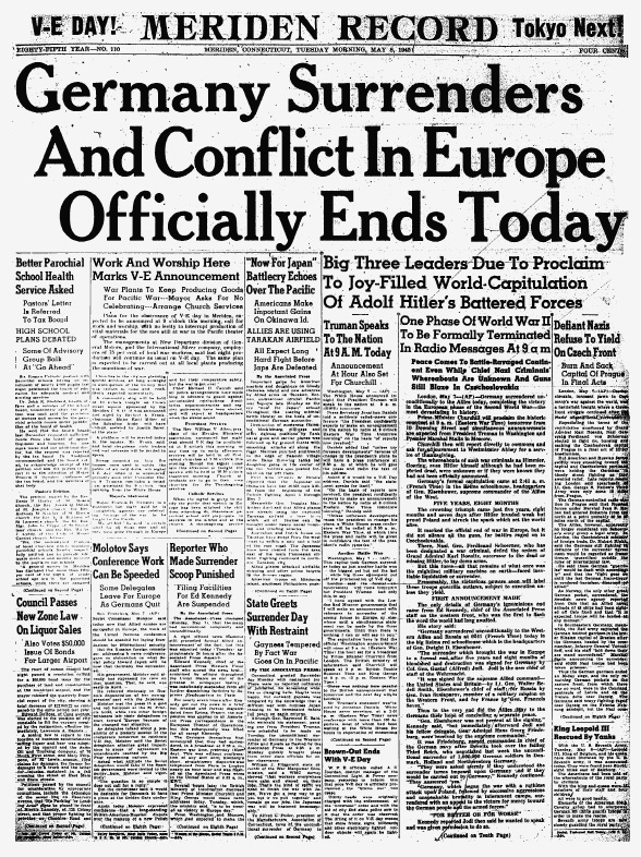 "The May 8, 1945, Meriden Record led with a huge headline proclaiming ""Germany Surrenders And Conflict In Europe Officially Ends Today"" and exclaiming ""VE-DAY!"" alongside the nameplate."